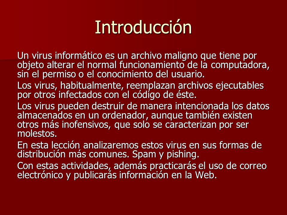 Introducción Un virus informático es un archivo maligno que tiene por objeto alterar el normal funcionamiento de la computadora, sin el permiso o el c