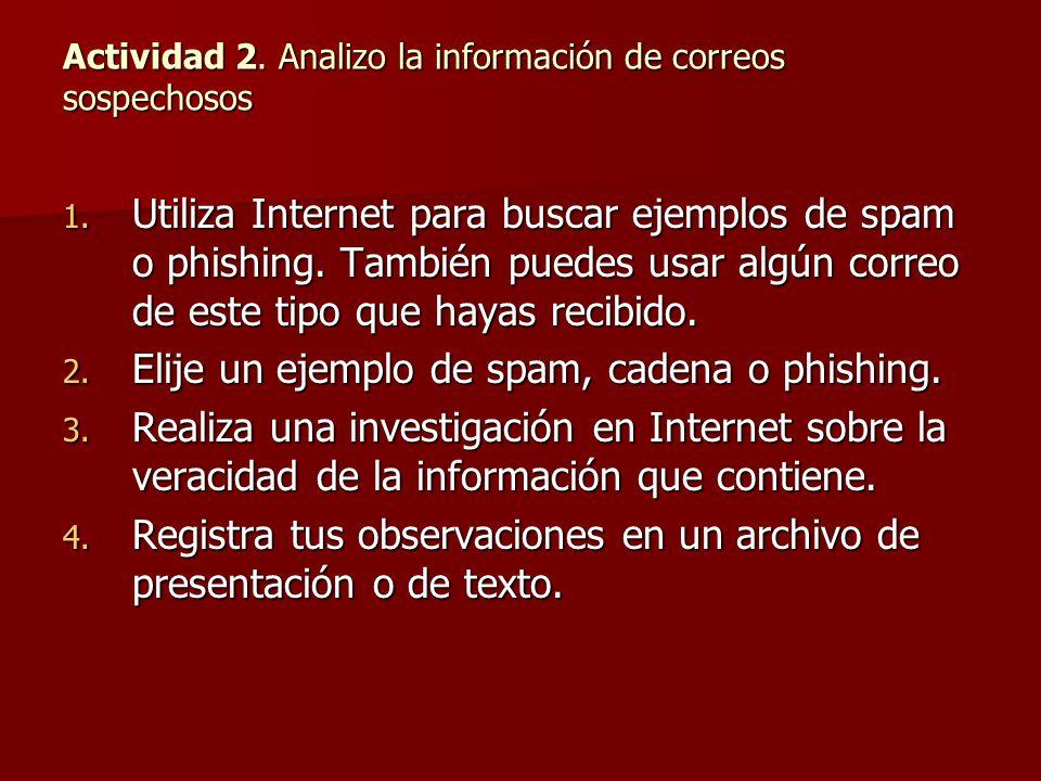 Actividad 2. Analizo la información de correos sospechosos 1. Utiliza Internet para buscar ejemplos de spam o phishing. También puedes usar algún corr