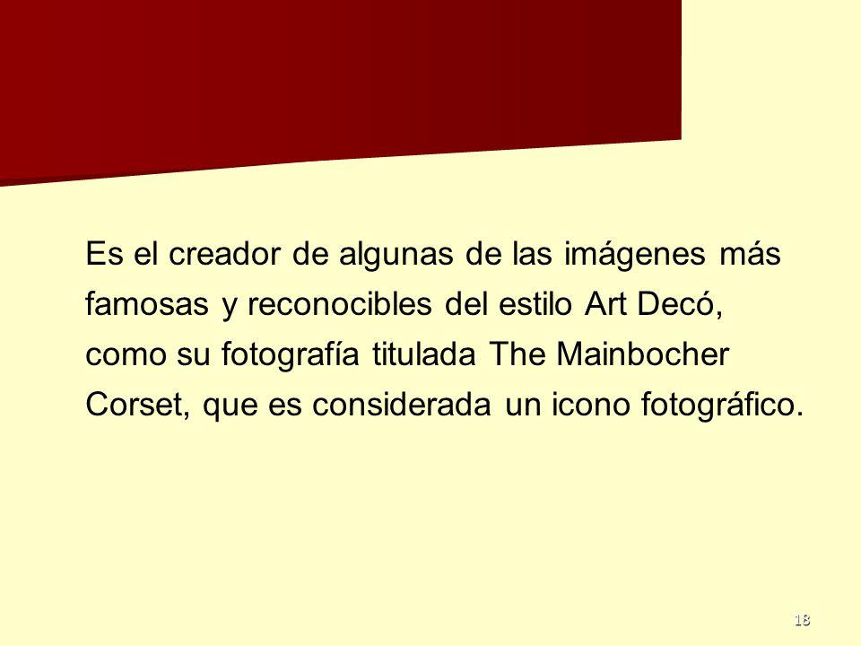 18 Es el creador de algunas de las imágenes más famosas y reconocibles del estilo Art Decó, como su fotografía titulada The Mainbocher Corset, que es