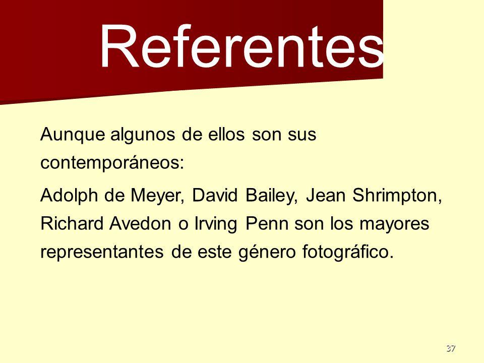37 Referentes Aunque algunos de ellos son sus contemporáneos: Adolph de Meyer, David Bailey, Jean Shrimpton, Richard Avedon o Irving Penn son los mayo