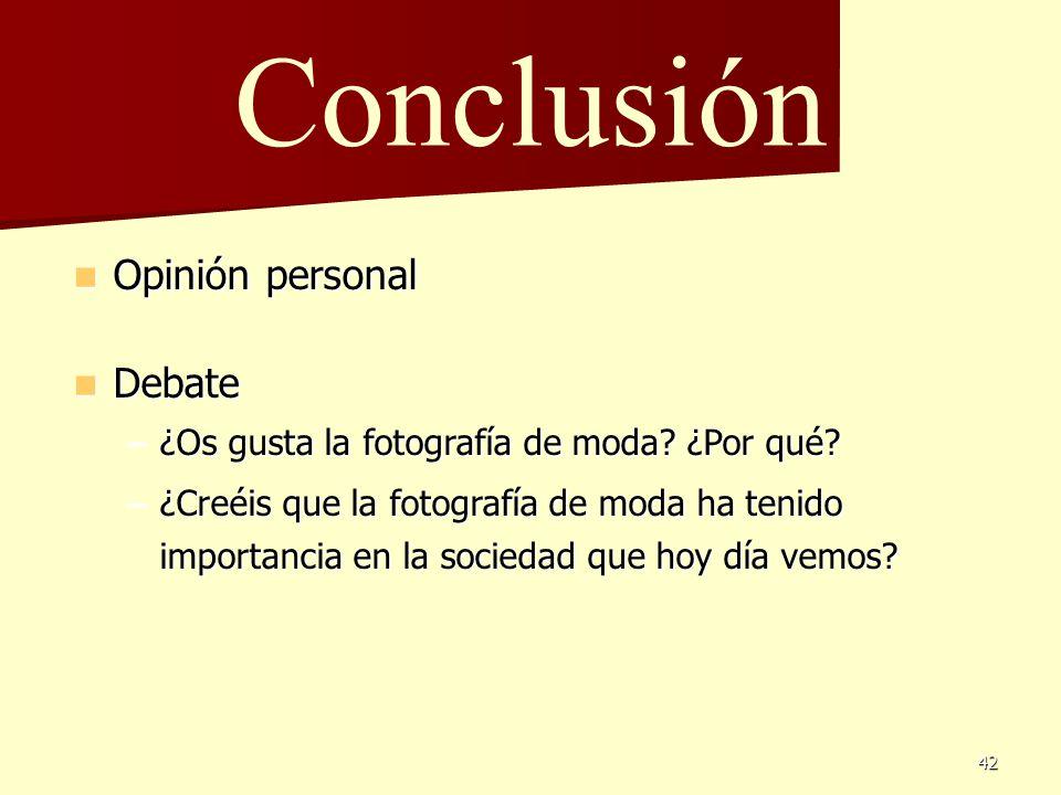 42 Conclusión Opinión personal Opinión personal Debate Debate –¿Os gusta la fotografía de moda? ¿Por qué? –¿Creéis que la fotografía de moda ha tenido
