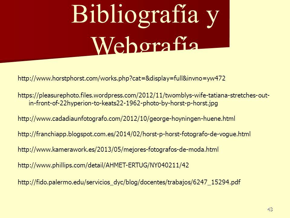 43 Bibliografía y Webgrafía http://www.horstphorst.com/works.php?cat=&display=full&invno=yw472 https://pleasurephoto.files.wordpress.com/2012/11/twomb