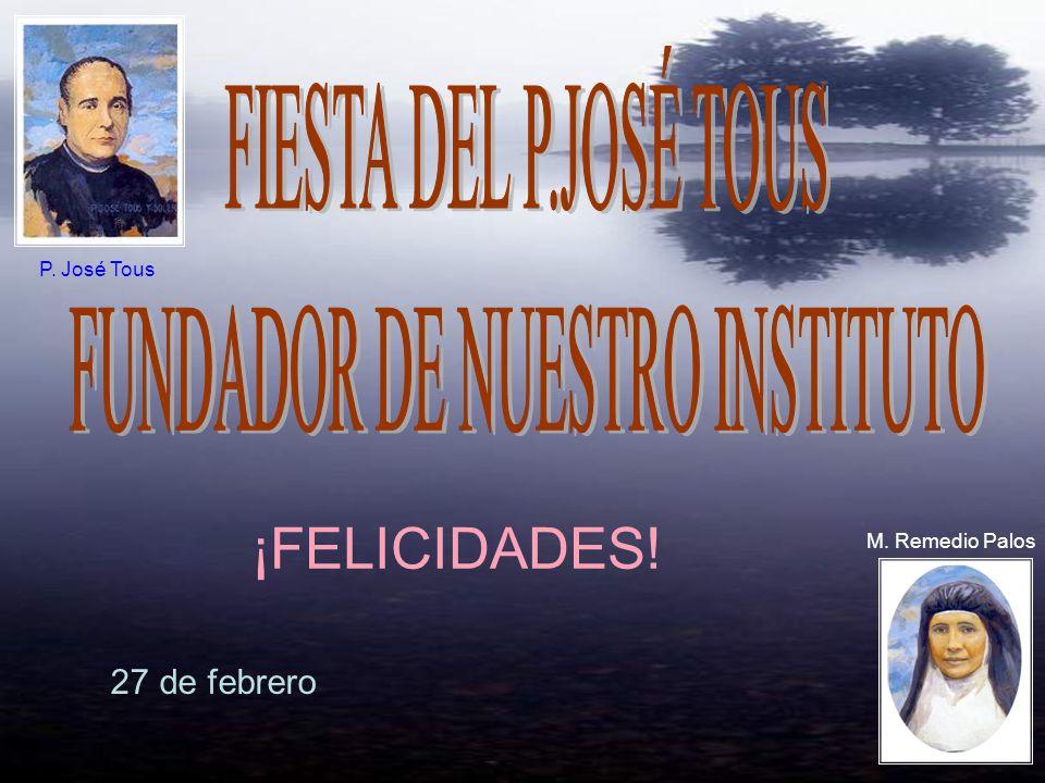 ¡FELICIDADES! 27 de febrero P. José Tous M. Remedio Palos