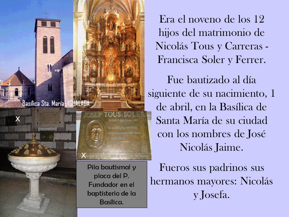 El P. José Tous y Soler nació en Igualada el 31 de marzo de 1811, en el seno de una familia cristiana acomodada. Nació en la calle S. José número 10,