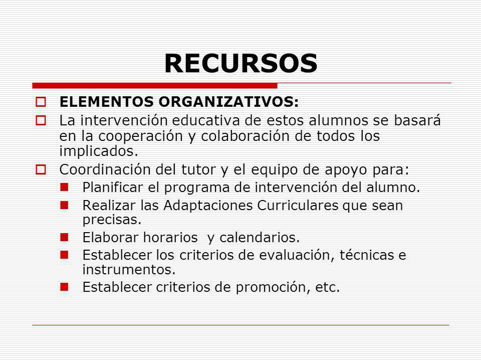 RECURSOS ELEMENTOS ORGANIZATIVOS: La intervención educativa de estos alumnos se basará en la cooperación y colaboración de todos los implicados. Coord