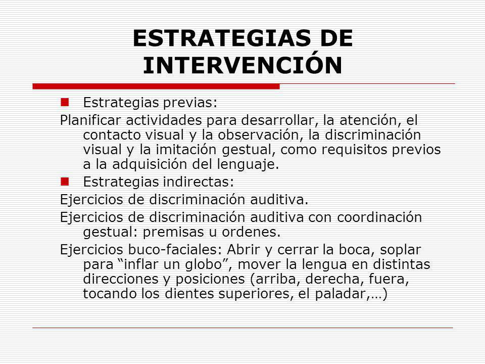 ESTRATEGIAS DE INTERVENCIÓN Estrategias previas: Planificar actividades para desarrollar, la atención, el contacto visual y la observación, la discrim