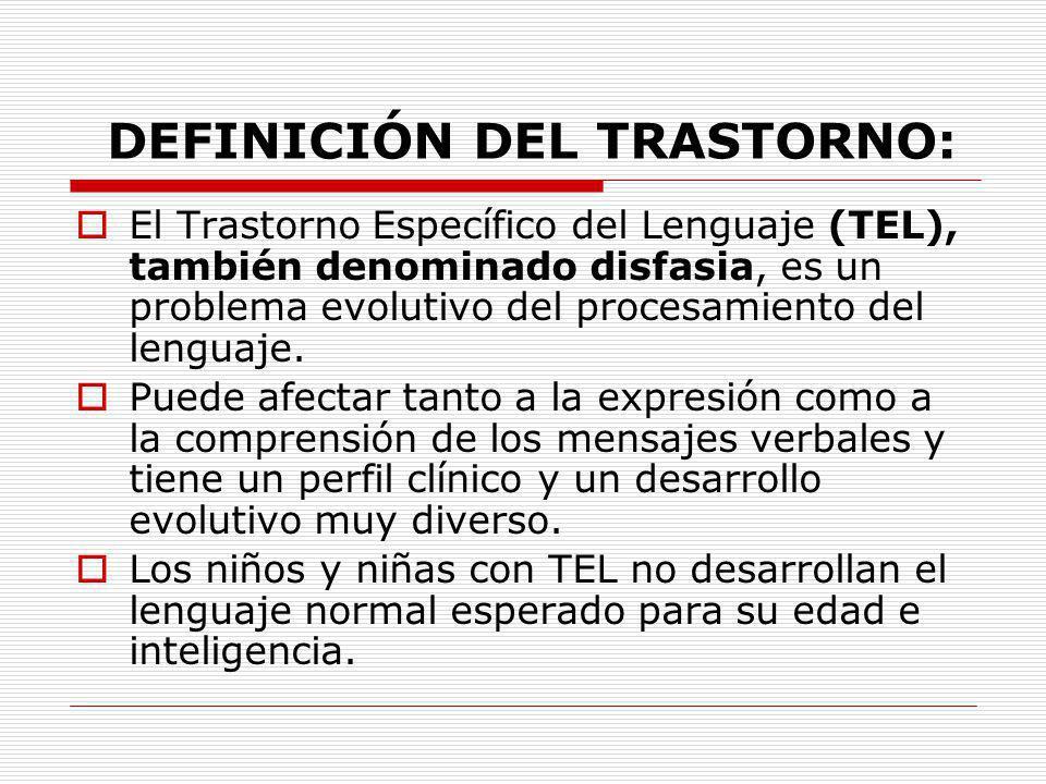 DEFINICIÓN DEL TRASTORNO: Es característico en este trastorno el inicio tardío en la adquisición del lenguaje y la persistencia del mismo sin una causa aparente, aunque haya existido una adecuada estimulación o incluso apoyo especializado.