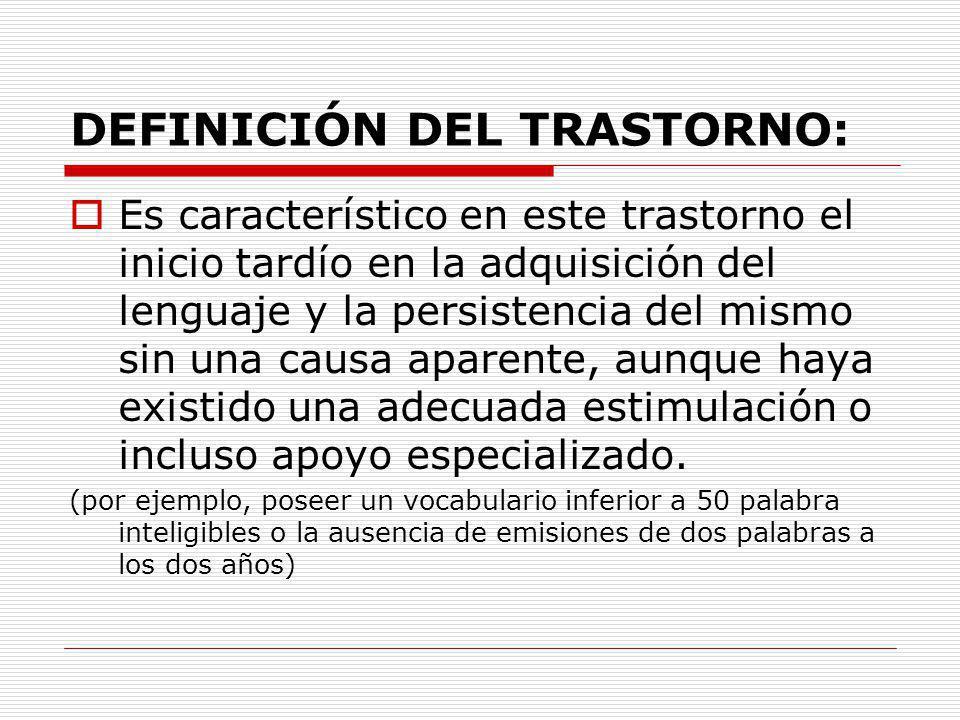 DEFINICIÓN DEL TRASTORNO: El TEL se define como específico porque no es secundario a un déficit sensorial (hipoacusia), neuromotor (disartria), cognitivo o socioemocional (discapacidad intelectual, trastorno generalizado del desarrollo u otros).