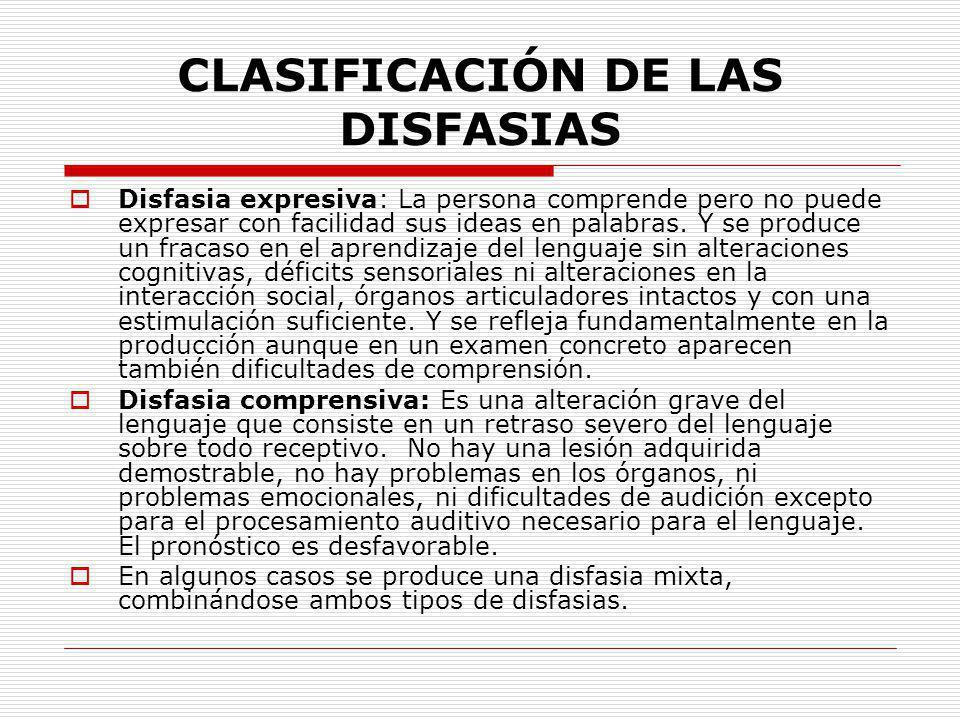 CLASIFICACIÓN DE LAS DISFASIAS Disfasia expresiva: La persona comprende pero no puede expresar con facilidad sus ideas en palabras. Y se produce un fr