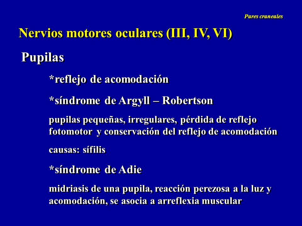 Nervios motores oculares (III, IV, VI) Pupilas *reflejo de acomodación *síndrome de Argyll – Robertson pupilas pequeñas, irregulares, pérdida de refle