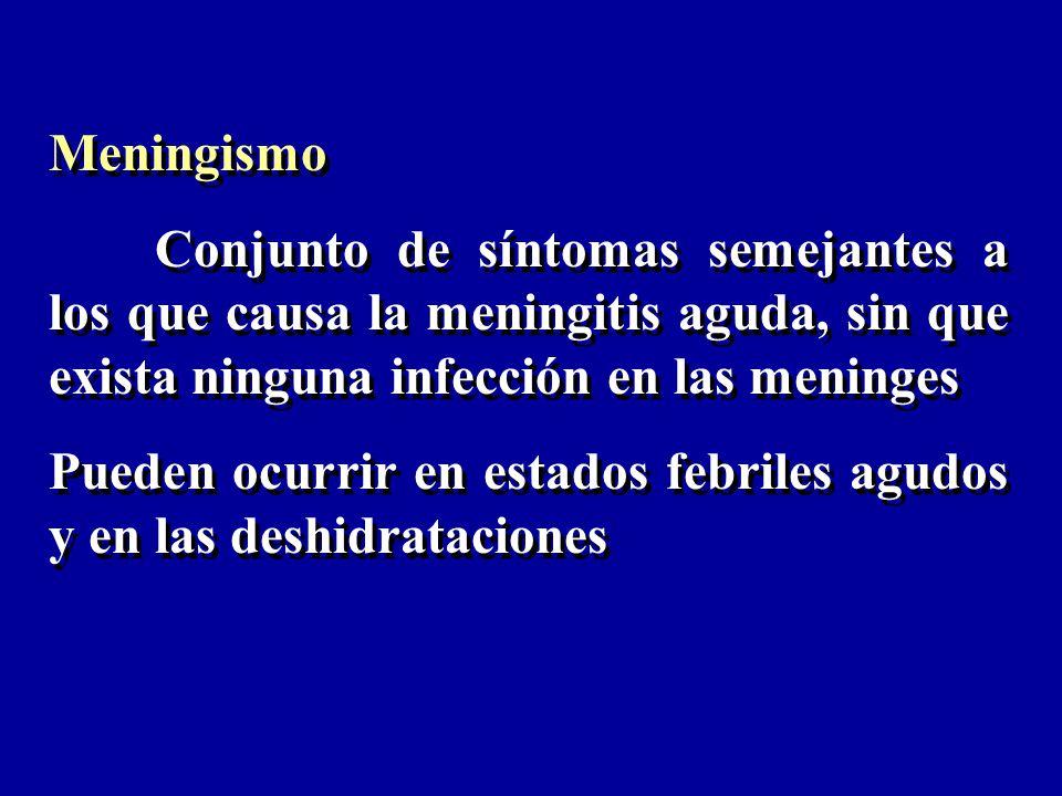 Meningismo Conjunto de síntomas semejantes a los que causa la meningitis aguda, sin que exista ninguna infección en las meninges Pueden ocurrir en est