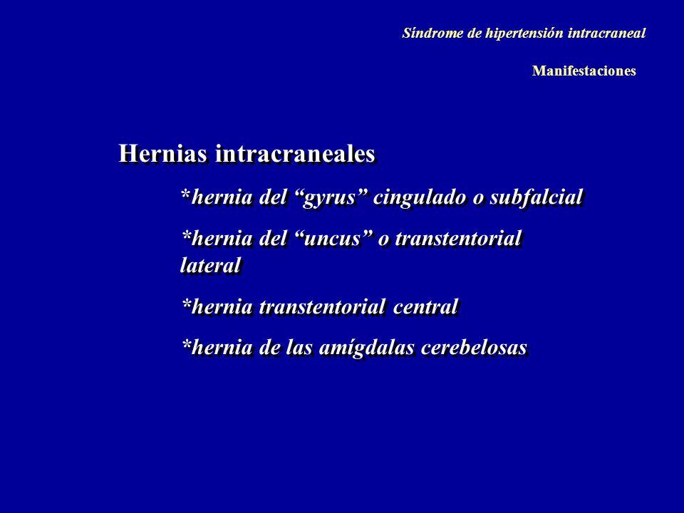 Hernias intracraneales *hernia del gyrus cingulado o subfalcial *hernia del uncus o transtentorial lateral *hernia transtentorial central *hernia de l