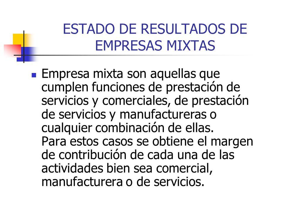 ESTADO DE RESULTADOS DE EMPRESAS MIXTAS Empresa mixta son aquellas que cumplen funciones de prestación de servicios y comerciales, de prestación de se
