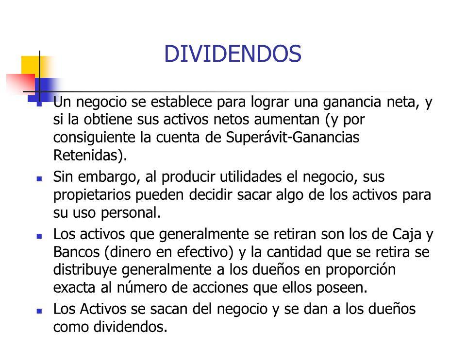DIVIDENDOS Un negocio se establece para lograr una ganancia neta, y si la obtiene sus activos netos aumentan (y por consiguiente la cuenta de Superávi