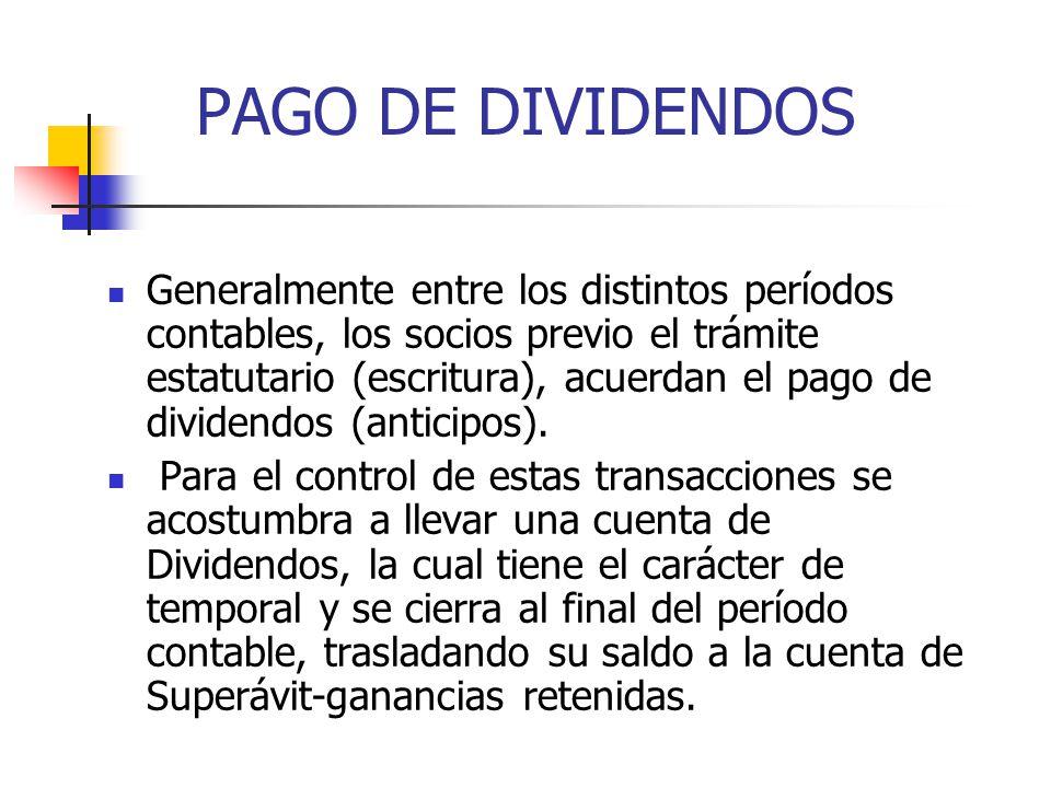 PAGO DE DIVIDENDOS Generalmente entre los distintos períodos contables, los socios previo el trámite estatutario (escritura), acuerdan el pago de divi