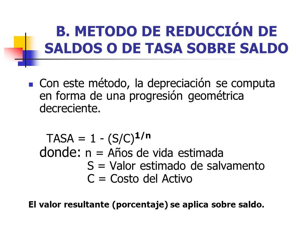 B. METODO DE REDUCCIÓN DE SALDOS O DE TASA SOBRE SALDO Con este método, la depreciación se computa en forma de una progresión geométrica decreciente.