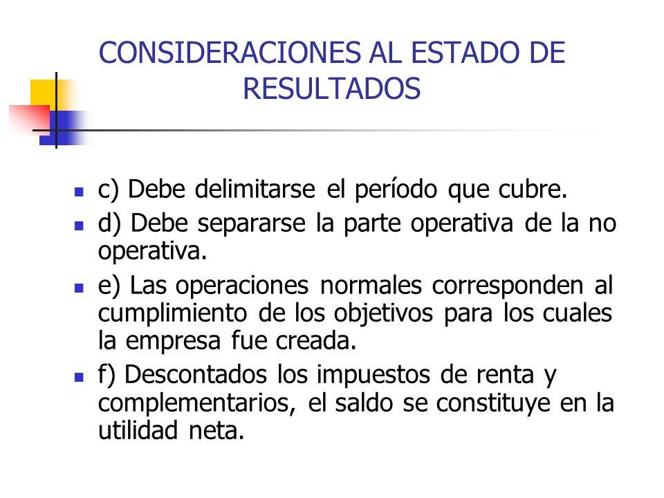 CONSIDERACIONES AL ESTADO DE RESULTADOS c) Debe delimitarse el período que cubre. d) Debe separarse la parte operativa de la no operativa. e) Las oper