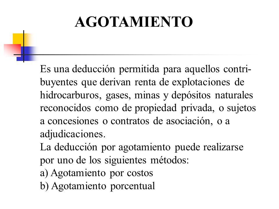 AGOTAMIENTO Es una deducción permitida para aquellos contri- buyentes que derivan renta de explotaciones de hidrocarburos, gases, minas y depósitos na