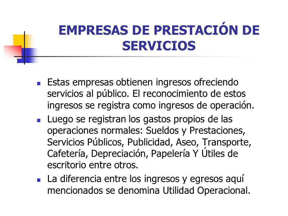 EMPRESAS DE PRESTACIÓN DE SERVICIOS Estas empresas obtienen ingresos ofreciendo servicios al público. El reconocimiento de estos ingresos se registra