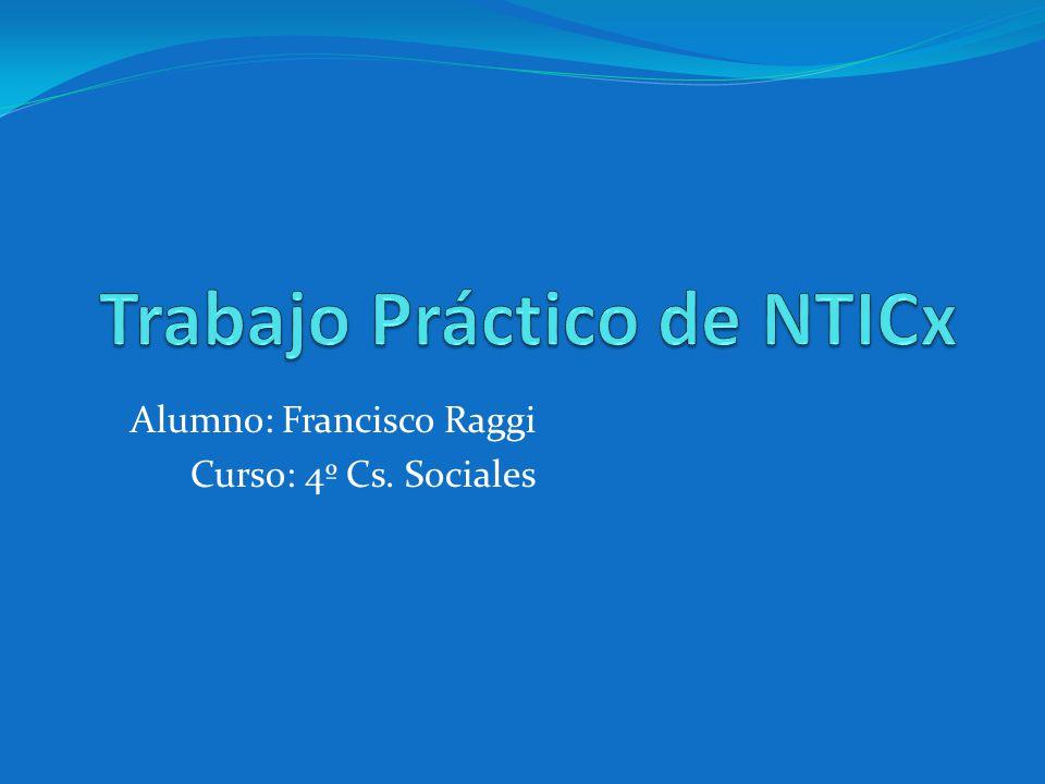 Alumno: Francisco Raggi Curso: 4º Cs. Sociales