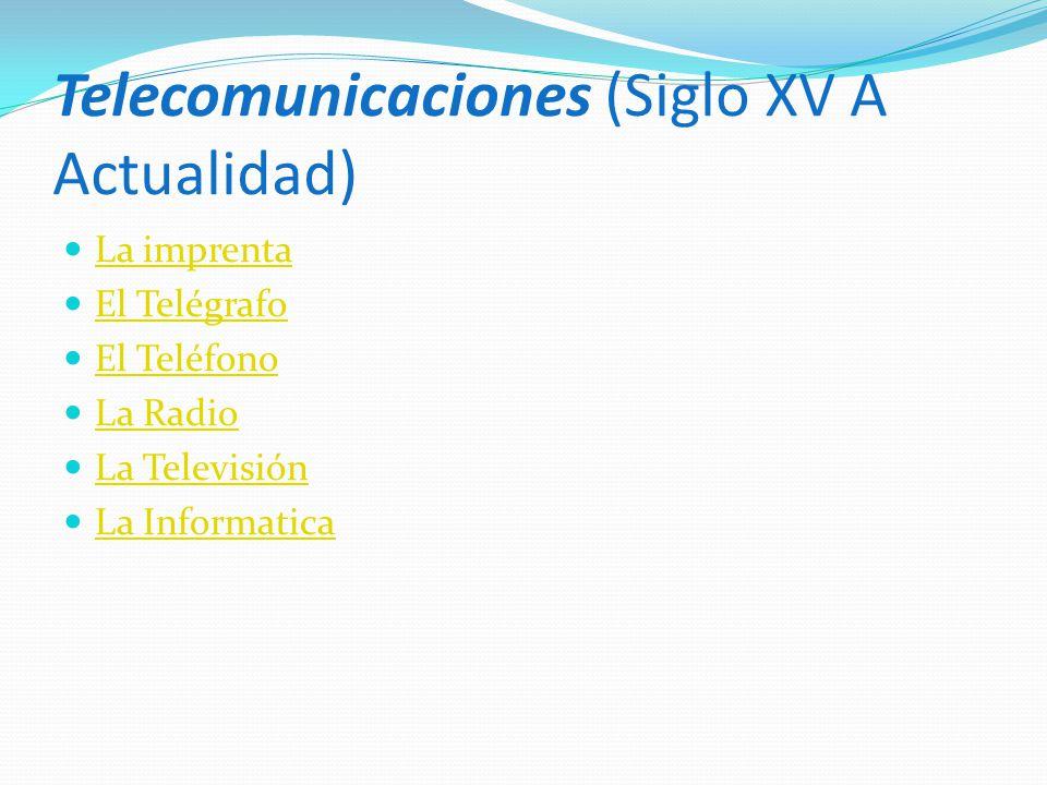 Telecomunicaciones (Siglo XV A Actualidad) La imprenta El Telégrafo El Teléfono La Radio La Televisión La Informatica