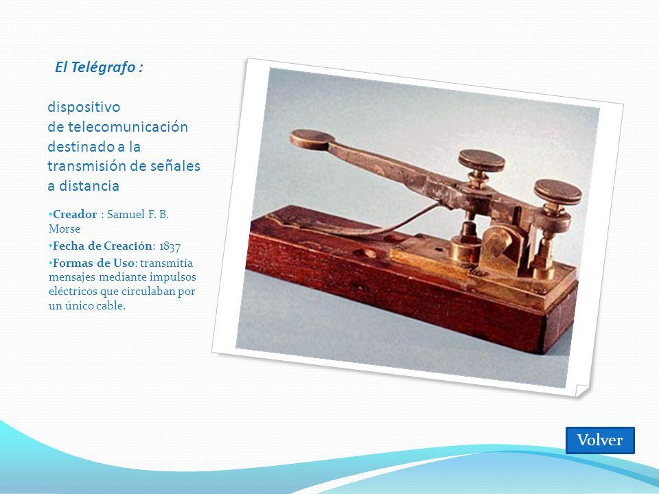 El Telégrafo : dispositivo de telecomunicación destinado a la transmisión de señales a distancia Creador : Samuel F.