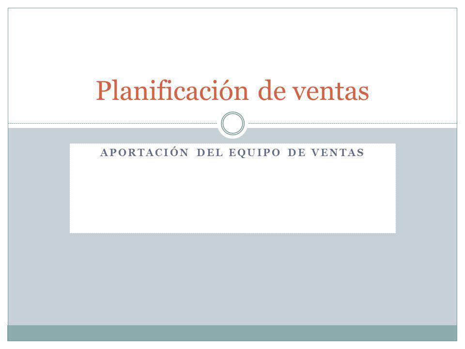 APORTACIÓN DEL EQUIPO DE VENTAS Planificación de ventas