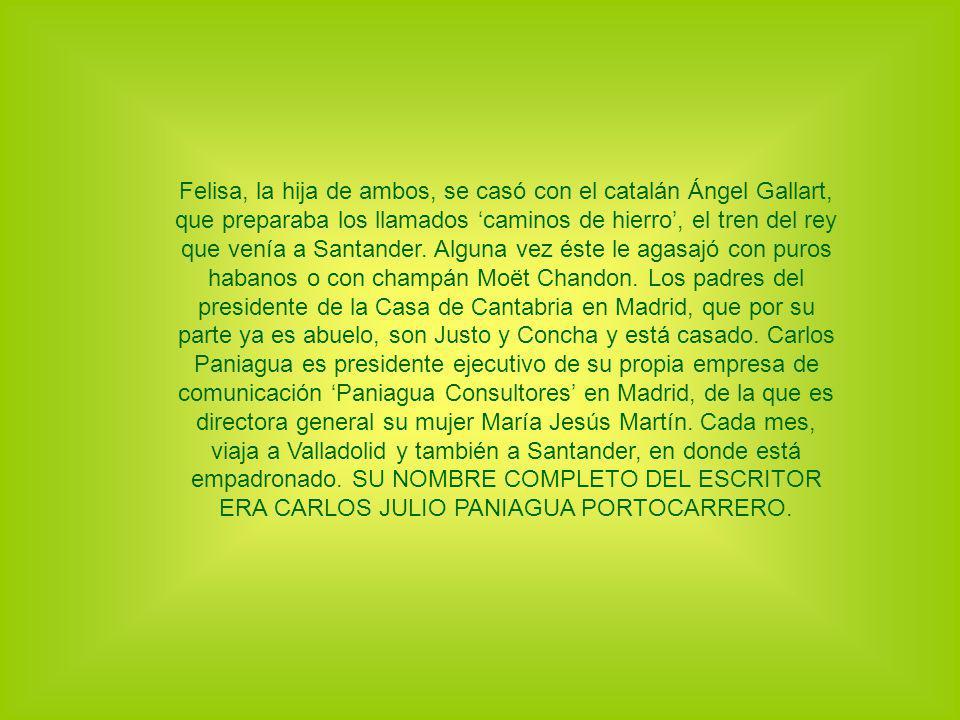 Felisa, la hija de ambos, se casó con el catalán Ángel Gallart, que preparaba los llamados caminos de hierro, el tren del rey que venía a Santander. A