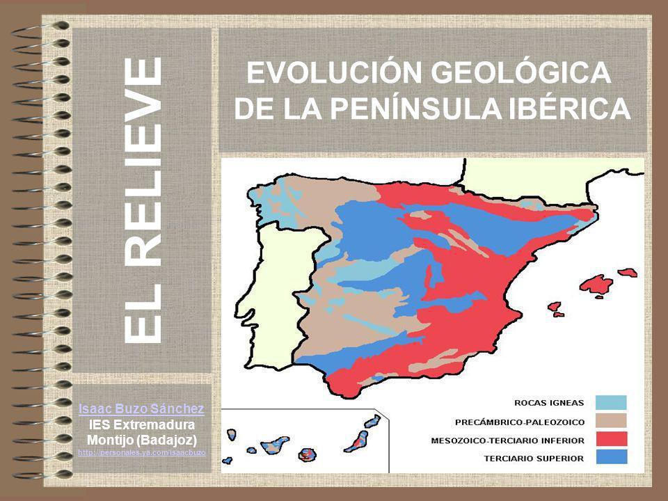 EVOLUCIÓN GEOLÓGICA DE LA PENÍNSULA IBÉRICA Isaac Buzo Sánchez IES Extremadura Montijo (Badajoz) http://personales.ya.com/isaacbuzo EL RELIEVE