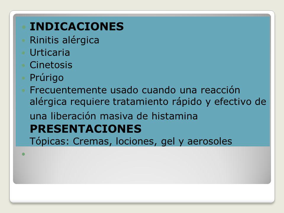 INDICACIONES Rinitis alérgica Urticaria Cinetosis Prúrigo Frecuentemente usado cuando una reacción alérgica requiere tratamiento rápido y efectivo de una liberación masiva de histamina PRESENTACIONES Tópicas: Cremas, lociones, gel y aerosoles