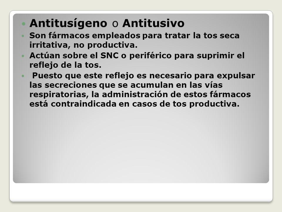 Antitusígeno o Antitusivo Son fármacos empleados para tratar la tos seca irritativa, no productiva.