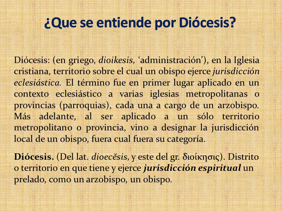 Diócesis: (en griego, dioikesis, administración), en la Iglesia cristiana, territorio sobre el cual un obispo ejerce jurisdicción eclesiástica. El tér