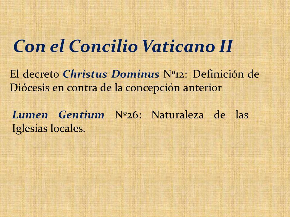 Con el Concilio Vaticano II El decreto Christus Dominus Nº12: Definición de Diócesis en contra de la concepción anterior Lumen Gentium Nº26: Naturaleza de las Iglesias locales.