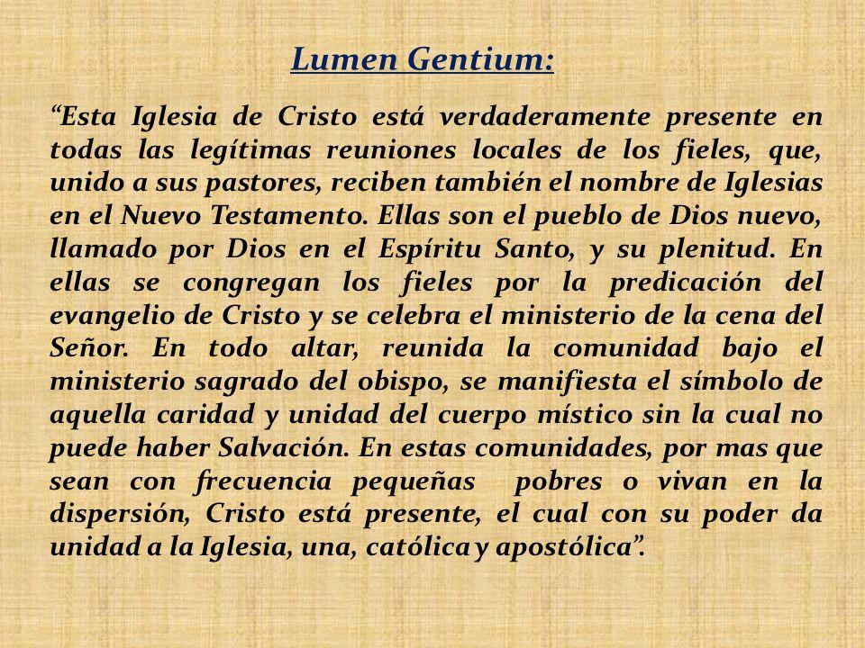 Esta Iglesia de Cristo está verdaderamente presente en todas las legítimas reuniones locales de los fieles, que, unido a sus pastores, reciben también
