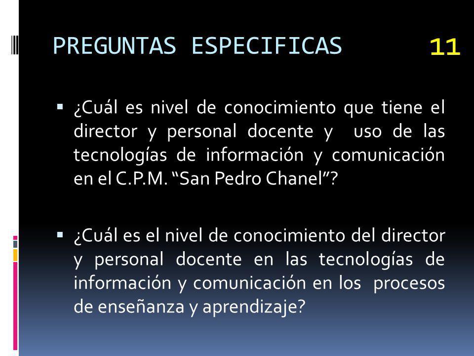 PREGUNTAS ESPECIFICAS ¿Cuál es nivel de conocimiento que tiene el director y personal docente y uso de las tecnologías de información y comunicación e