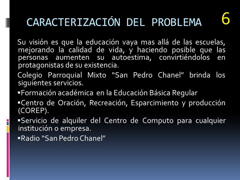 CARACTERIZACIÓN DEL PROBLEMA Su visión es que la educación vaya mas allá de las escuelas, mejorando la calidad de vida, y haciendo posible que las per