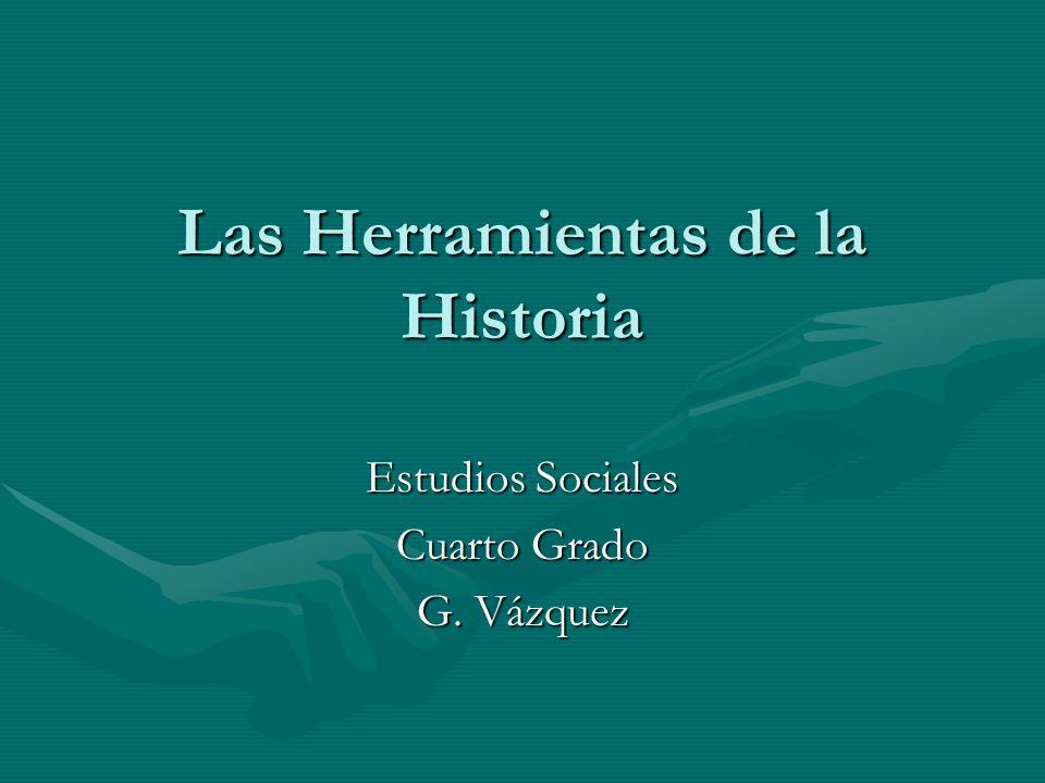 Las Herramientas de la Historia Estudios Sociales Cuarto Grado G. Vázquez