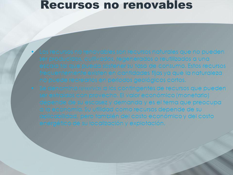 Recursos no renovables Los recursos no renovables son recursos naturales que no pueden ser producidos, cultivados, regenerados o reutilizados a una escala tal que pueda sostener su tasa de consumo.