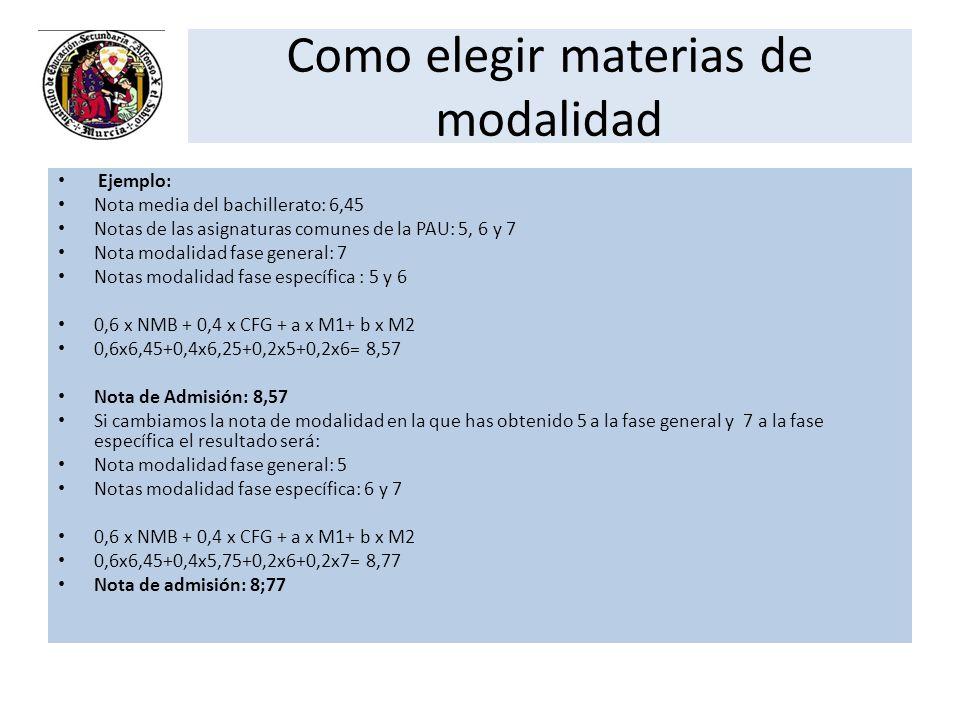 Como elegir materias de modalidad Ejemplo: Nota media del bachillerato: 6,45 Notas de las asignaturas comunes de la PAU: 5, 6 y 7 Nota modalidad fase
