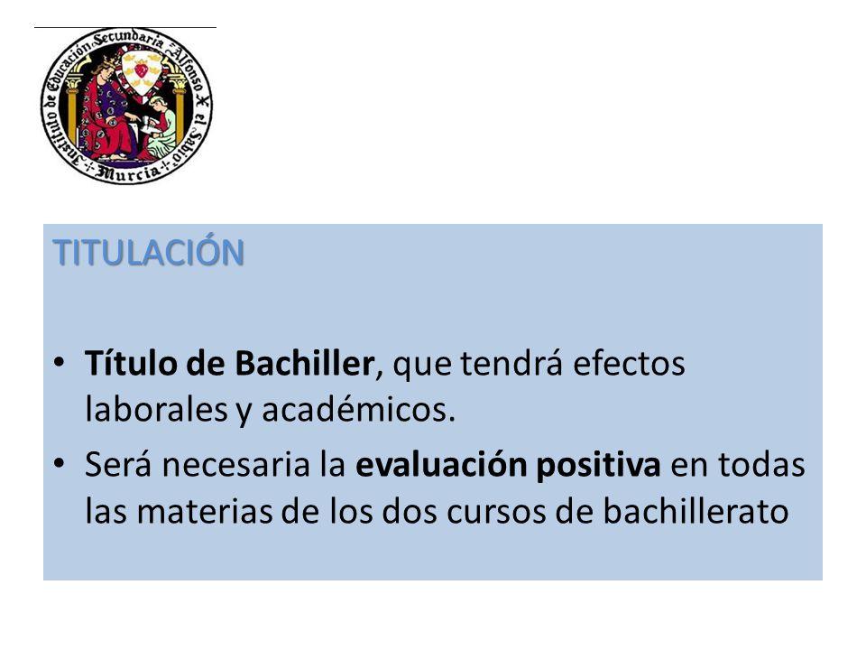 TITULACIÓN Título de Bachiller, que tendrá efectos laborales y académicos. Será necesaria la evaluación positiva en todas las materias de los dos curs