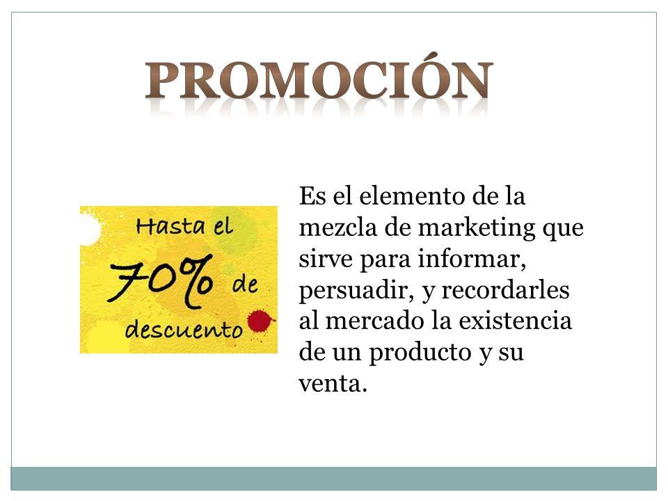 Es el elemento de la mezcla de marketing que sirve para informar, persuadir, y recordarles al mercado la existencia de un producto y su venta.