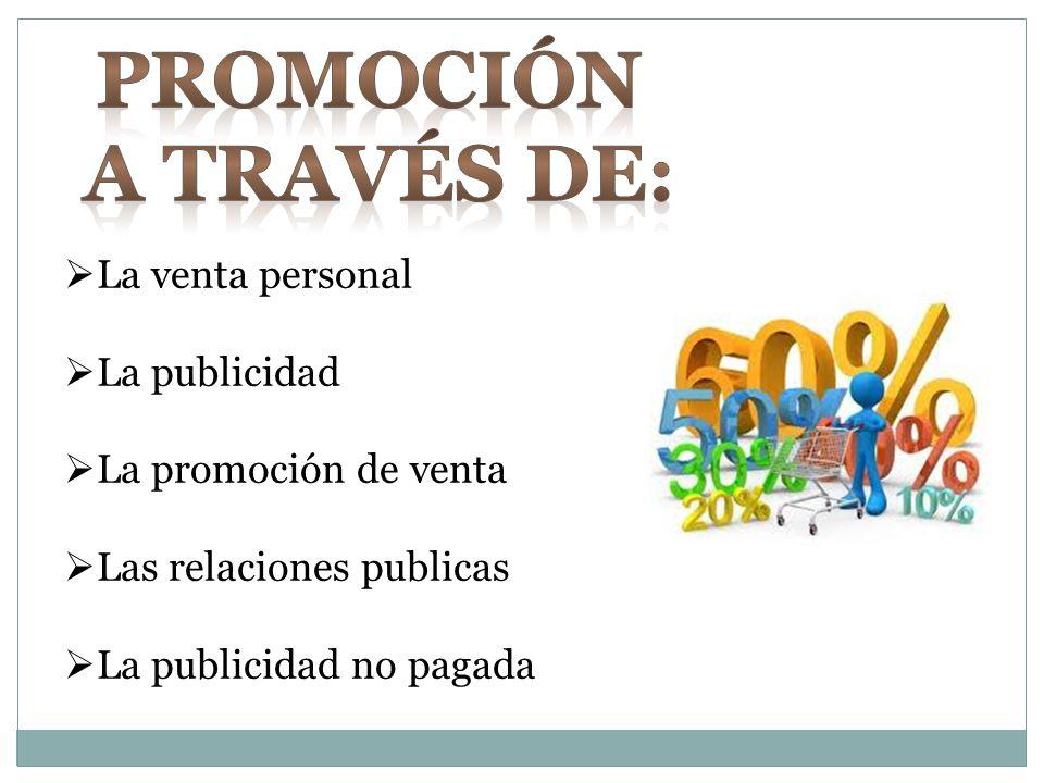 La venta personal La publicidad La promoción de venta Las relaciones publicas La publicidad no pagada
