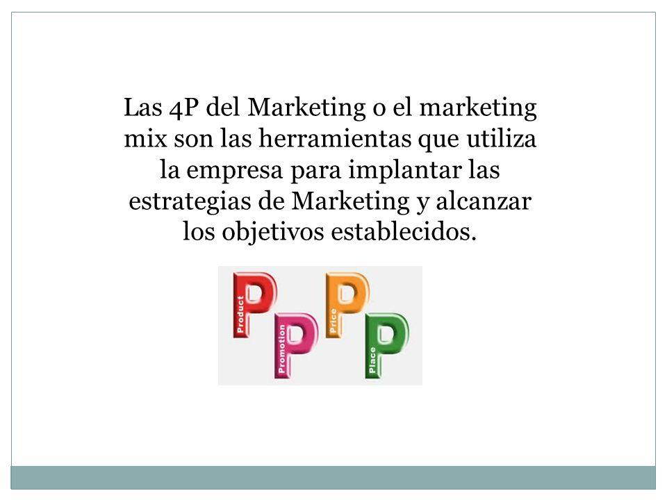 Las 4P del Marketing o el marketing mix son las herramientas que utiliza la empresa para implantar las estrategias de Marketing y alcanzar los objetiv