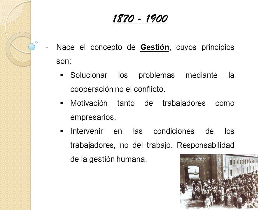 -Nace el concepto de Gestión, cuyos principios son: Solucionar los problemas mediante la cooperación no el conflicto. Motivación tanto de trabajadores