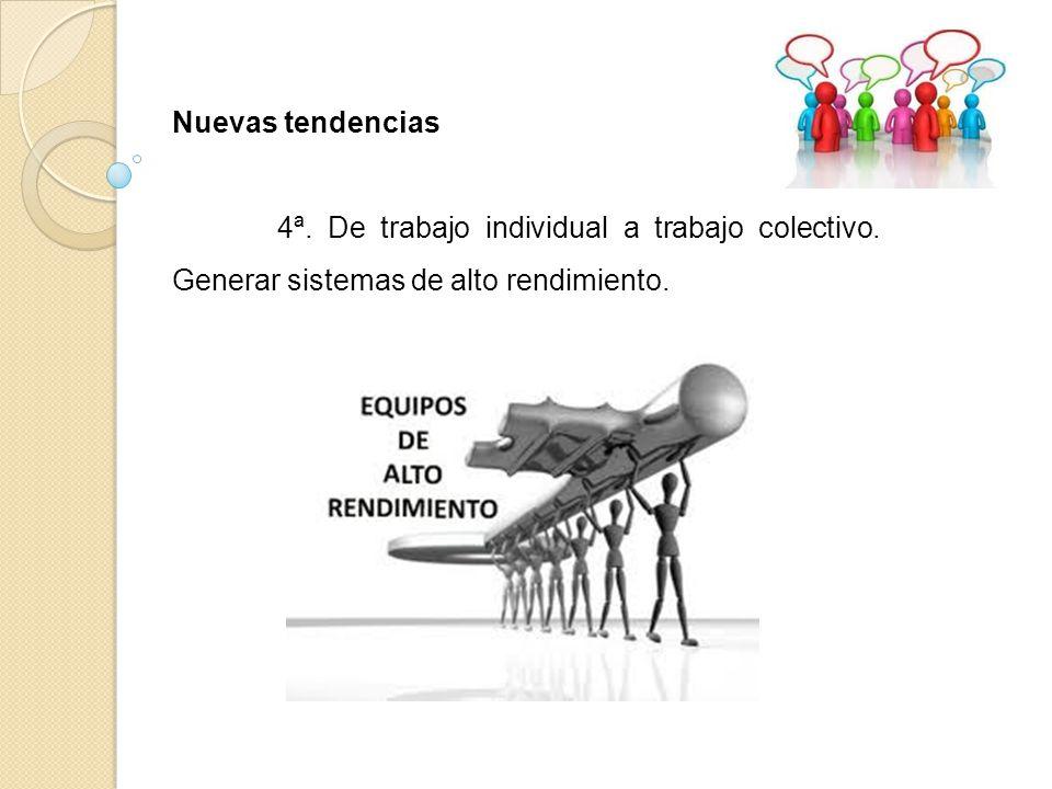 Nuevas tendencias 4ª. De trabajo individual a trabajo colectivo. Generar sistemas de alto rendimiento.