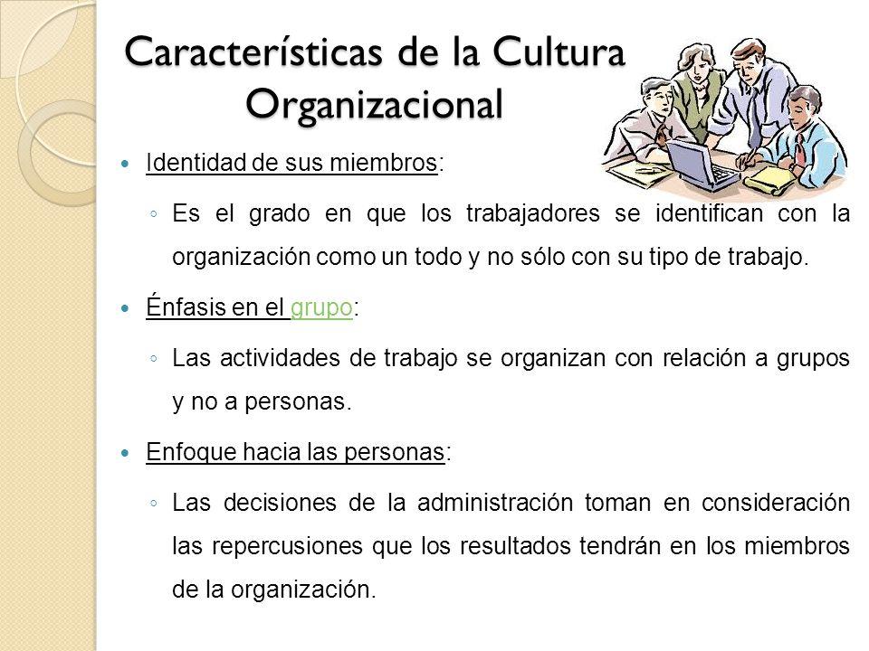 Características de la Cultura Organizacional Identidad de sus miembros: Es el grado en que los trabajadores se identifican con la organización como un