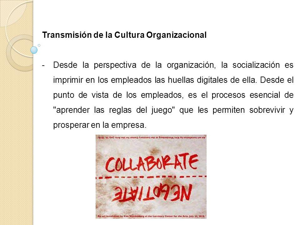Transmisión de la Cultura Organizacional -Desde la perspectiva de la organización, la socialización es imprimir en los empleados las huellas digitales