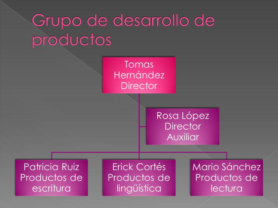 Tomas Hernández Director Mario Sánchez Productos de lectura Erick Cortés Productos de lingüística Patricia Ruiz Productos de escritura Rosa López Dire