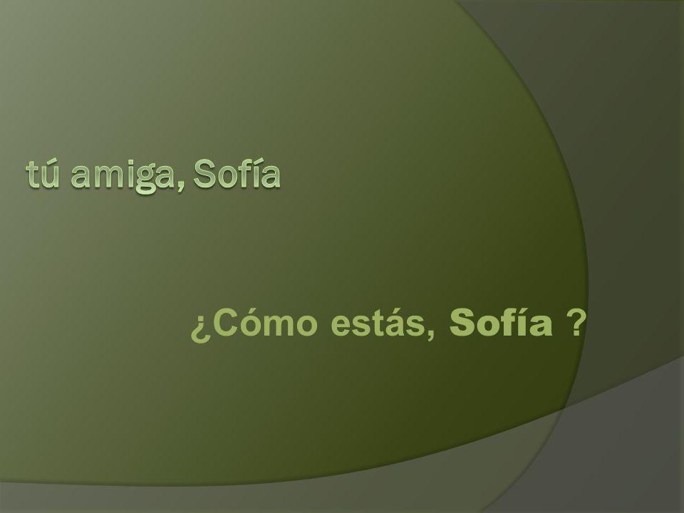 ¿Cómo estás, Sofía