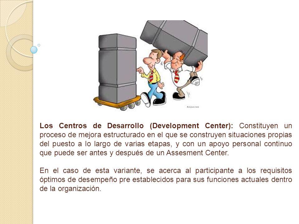 Los Centros de Desarrollo (Development Center): Constituyen un proceso de mejora estructurado en el que se construyen situaciones propias del puesto a